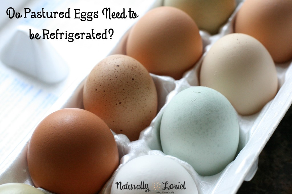 Do pastured eggs need to be refrigerated? Why are some refrigerated while others aren't?