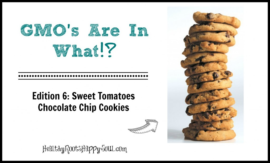 GMOS Are In Sweet Tomatoes Chocolate Chips!?!