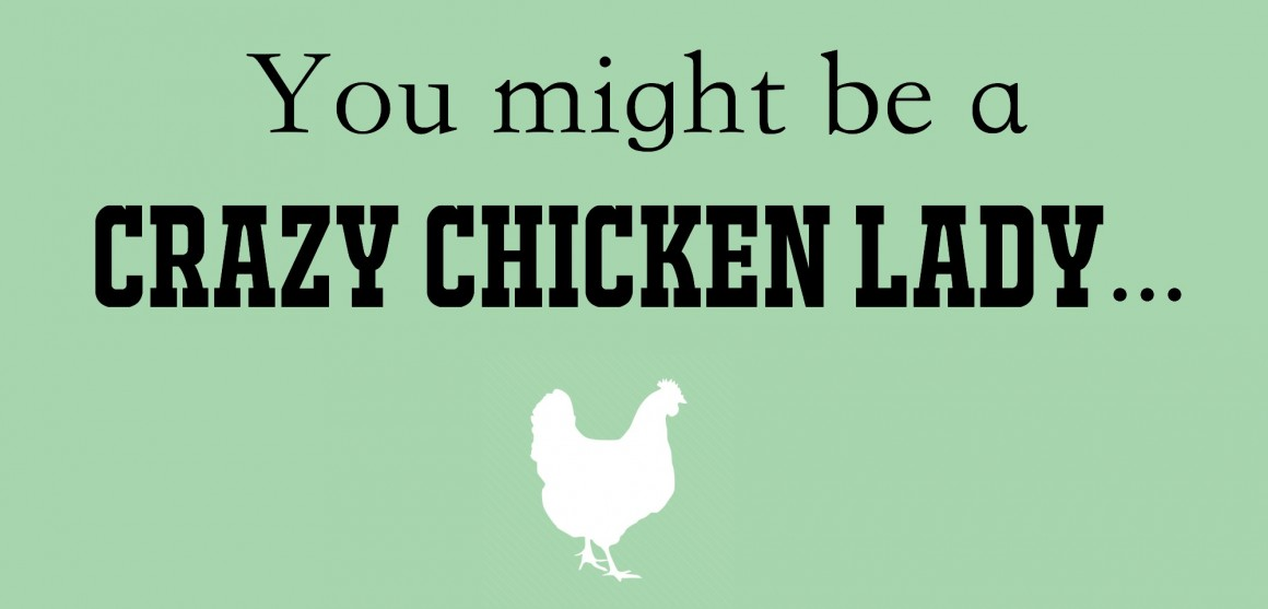 "Are you wondering if you've crossed over to that ""crazy chicken lady"" status? Here are 28 sure tell signs you are indeed ""that"" person... which is honestly not a bad thing at all!"