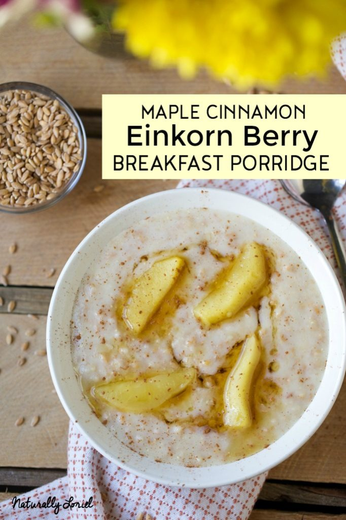 einkorn berry breakfast porridge made with cinnamon and maple