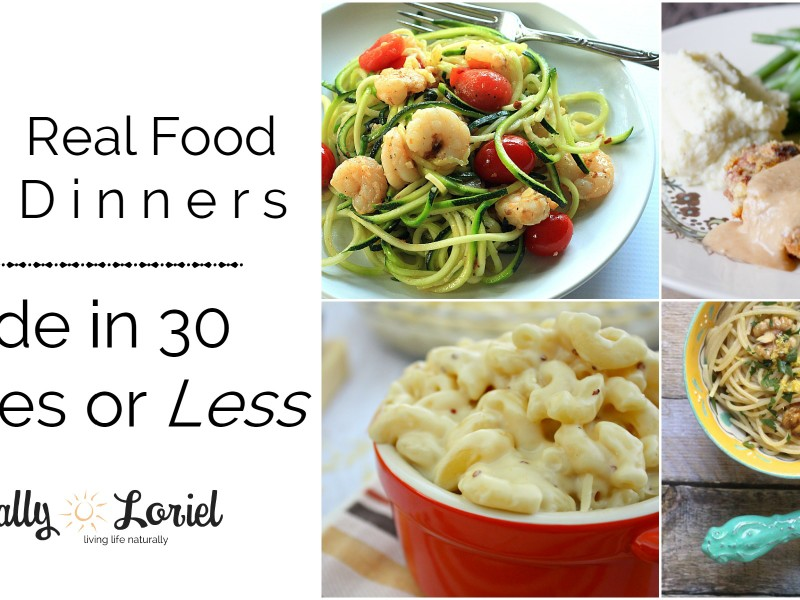 Having a hard time putting home cooked meals on the table when you're dog tired at night? Here are 30 simple real food meals made in 30 minutes or less.
